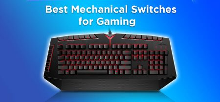 Best Mechanical Switches for Gaming in 2021