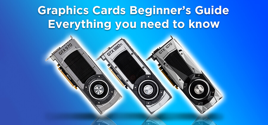 Graphics Cards Beginner's Guide 2021: Everything you need to know