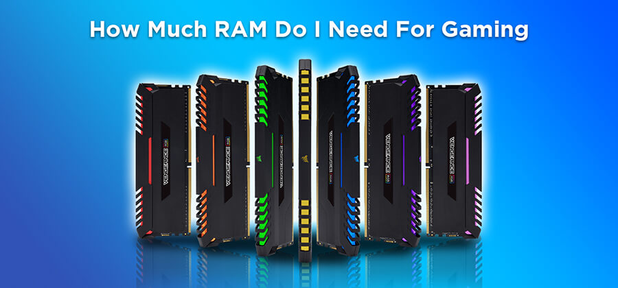 How Much RAM Do I Need For Gaming in 2021?