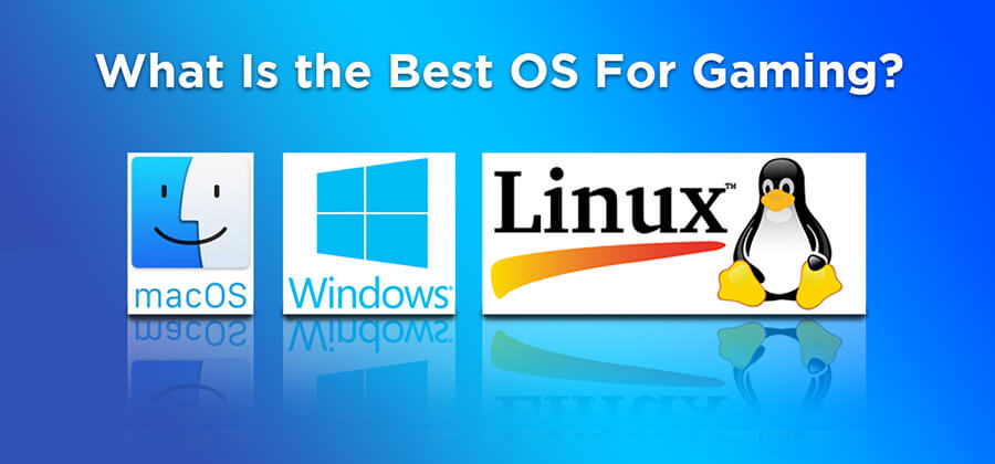 What Is the Best OS For Gaming?